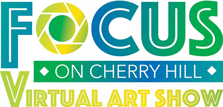 Focus on Cherry Hill Virtual Art Show