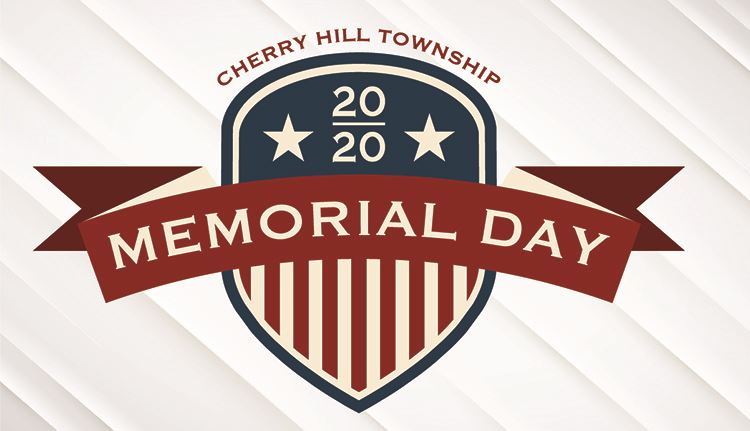 Cherry Hill's Virtual Memorial Day Ceremony Monday May 25 at 11:45 am